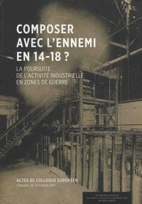 Stéphane Palaude et Catherine Thomas - Composer avec l'ennemi en 14-18 ? - La poursuite de l'activité industrielle en zones de guerre.