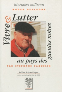 Stéphane Paquelin - Roger Dessagne - Vivre et lutter au pays des gueules noires.