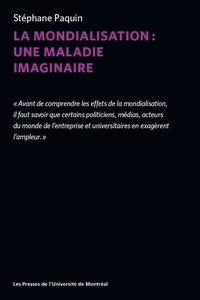 Stéphane Paquin - La mondialisation : une maladie imaginaire.