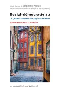 Stéphane Paquin et Pier-Luc Lévesque - Social-démocratie 2.1 - Le Québec comparé aux pays scandinaves. Deuxième édition revue et augmentée.