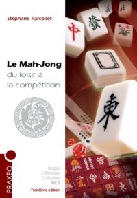 Stéphane Parcollet - Le Mah-Jong du loisir à la compétition - Règles internationales, conseils, stratégie.