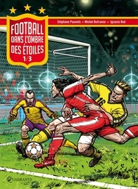 Stéphane Pauwels et Michel Dufranne - FOOTBALL Tome 1 : Dans l'ombre des étoiles.