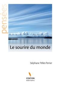 Stéphane Pellet-Perrier - Le sourire du monde.