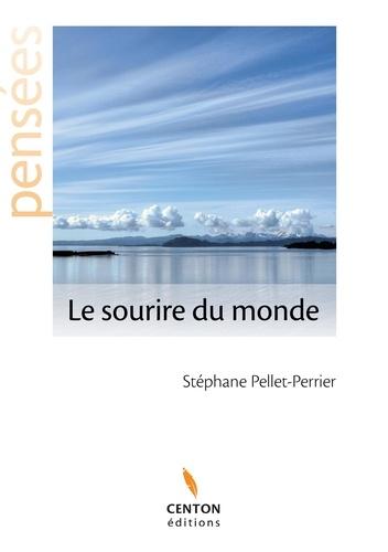 Stéphane Pellet-Perrier - Le sourire du monde - Pensées et émotions.