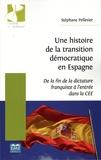 Stéphane Pelletier - Une histoire de la transition démocratique en Espagne - De la fin de la dictature franquiste à l'entrée dans la CEE.