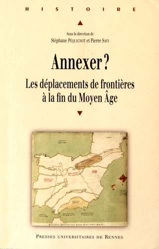 Stéphane Péquignot et Pierre Savy - Annexer ? - Les déplacement de frontières à la fin du Moyen Age.