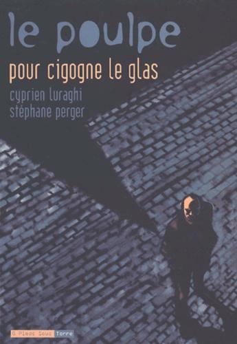Stéphane Perger et Cyprien Luraghi - Le Poulpe Tome 6 : Pour cigogne le glas.