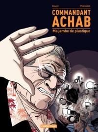 Stéphane Piatzszek et Stéphane Douay - Commandant Achab Tome 2 : Ma jambe de plastique.
