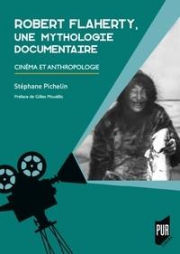 Stéphane Pichelin - Robert Flaherty, une mythologie documentaire - Cinéma et anthropologie.