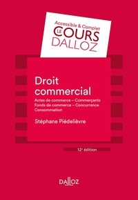 Droit commercial- Actes de commerce, Commerçants, Fonds de commerce, Concurrence, Consommation - Stéphane Piedelièvre pdf epub