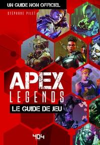 Stéphane Pilet - Apex Legends - Le guide de jeu.