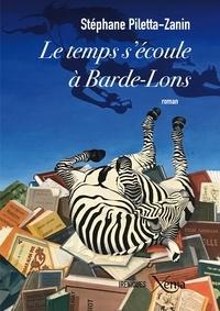 Stéphane Piletta-Zanin - Le temps s'écoule à Barde-Lons - Retraits amoureux, ou les avatars d'Emilienne.