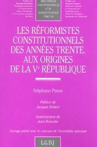Stéphane Pinon - Les réformistes constitutionnels des années trente - Aux origines de la Ve République.