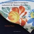 Stéphane Piques - La céramique dans le territoire industriel de Martres-Tolosane depuis le XVIe siècle.