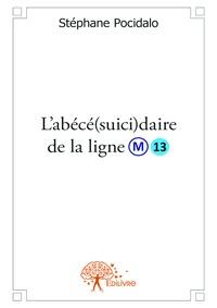 Stéphane Pocidalo - L'abécé(suici)daire de la ligne 13.