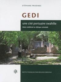 Stéphane Pradines - Gedi, une cité portuaire swahilie - Islam médiéval en Afrique orientale.
