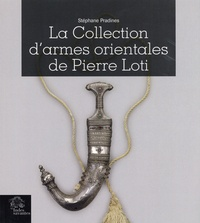 Stéphane Pradines - La collection d'armes orientales de Pierre Loti.
