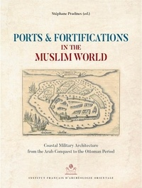 Stéphane Pradines - Ports and Fortifications in the Muslim World - Coastal Military Architecture from the Arab Conquest to the Ottoman Period.