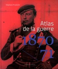 Stéphane Przybylski - Atlas de la guerre 1870-1871.