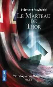 Stéphane Przybylski - La tétralogie des origines Tome 2 : Le marteau de Thor.