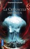 Stéphane Przybylski - La tétralogie des origines Tome 4 : Le crépuscule des dieux.