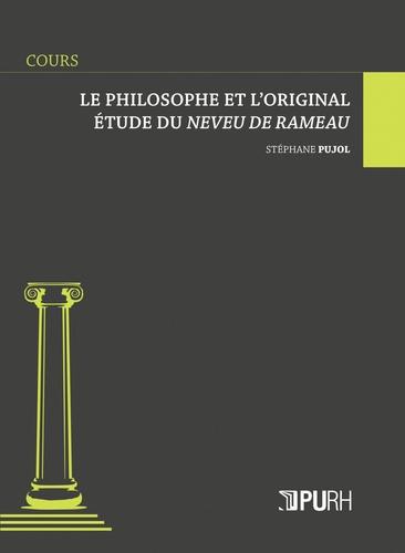 Stéphane Pujol - Le philosophe et l'original - Etude du Neveu de Rameau.