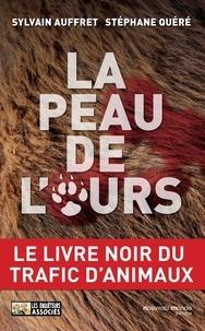 Stéphane Quéré et Sylvain Auffret - La peau de l'ours - Le livre noir du trafic d'animaux.