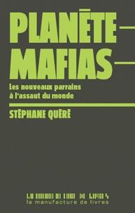 Stéphane Quéré - Planète mafias - Les nouveaux parrains à l'assaut du monde.