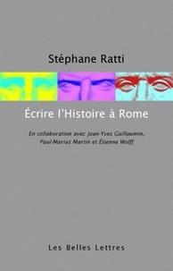 Stéphane Ratti - Ecrire l'Histoire à Rome.