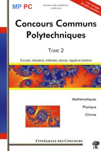 Stéphane Ravier et Vincent Puyhaubert - Concours Communs Polytechniques MP/PC - Tome 2, 2005-2007 (Mathématiques, Physique et Chimie).