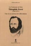 Stéphane Rayssac - La Commune de Paris : Théophile Ferré (1846-1871) - Une vie au service de la Révolution.