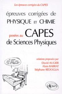 Stéphane Rédoglia et David Augier - Épreuves corrigées de physique et chimie posées au CAPES de sciences physiques.
