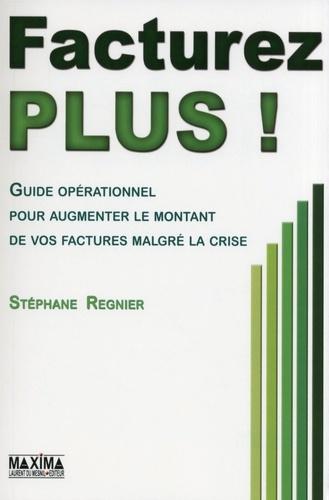 Stéphane Régnier - Facturer plus ! - Guide opérationnel pour augmenter le montant de vos factures malgré la crise.