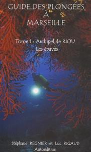 Stéphane Régnier et Luc Rigaud - Guide des plongées à Marseille - Tome 1, Archipel de Riou : Les épaves.