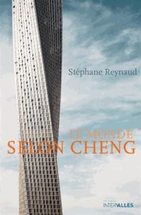 Stéphane Reynaud - Le monde selon Cheng - Un conte contemporain.