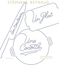 Stéphane Reynaud - Un couteau, un plat, une cocotte - Le livre de recettes pour mes copains qui ne savent pas cuisiner (et les autres aussi !).