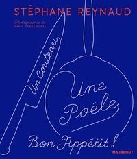 Stéphane Reynaud - Un couteau, une poêle - Le deuxième livre de recettes pour mes copains qui ne savent toujours pas cuisiner (et les autres aussi).