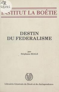 Stéphane Rials - Destin du fédéralisme.