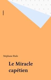 Stéphane Rials et  Collectif - Le Miracle capétien.