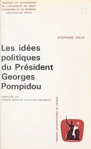 Stéphane Rials et  Université de droit, d'économi - Les idées politiques du Président Georges Pompidou.