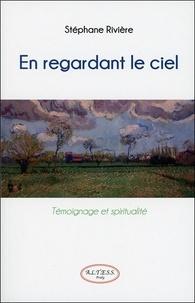 Stéphane Rivière - En regardant le ciel - Témoignage et spiritualité.