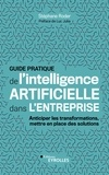 Stéphane Roder - Guide pratique de l'intelligence artificielle dans l'entreprise - Anticiper les transformations, mettre en place des solutions.