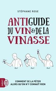 Stéphane Rose - Antiguide du vin et de la vinasse - Comment se la péter alors qu'on n'y connaît rien.