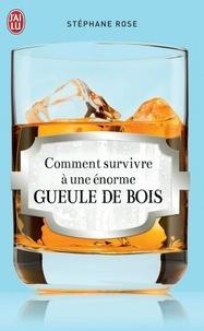 Stéphane Rose - Comment survivre à une énorme gueule de bois.