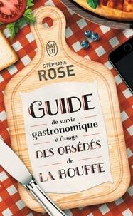 Stéphane Rose - Guide de survie gastronomique à l'usage des obsédés de la bouffe.