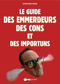 Stéphane Rose - Le guide des emmerdeurs, des cons et des importuns.