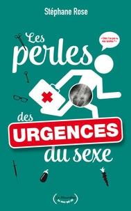 Stéphane Rose - Les perles des urgences du sexe.