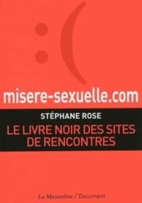 Stéphane Rose - Misere-sexuelle.com - Le livre noir des sites de rencontres.