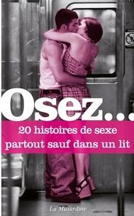 Stéphane Rose et Anne de Bonbecque - Osez 20 histoires de sexe partout sauf dans un lit.
