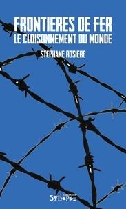 Stéphane Rosière - Frontières de fer - Le cloisonnement du monde.